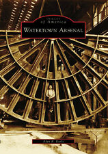 Watertown Arsenal [Images of America] [MA] [Arcadia Publishing]
