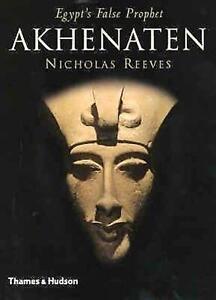 Akhenaten : Egypt's False Prophet : by Nicholas Reeves :  Hardback