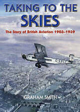 Taking to the Skies: The Story of British Aviation 1903-1939 by Graham Smith...