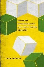 Bankrupt Representation and Party System Collapse by Jana Morgan (2013,...