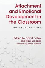 Attachment and Emotional Development in the Classroom : Theory and Practice...