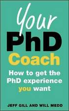 Your PhD Coach: How To Get The Phd Experience You Want, Gill, Jeff, New, Paperba