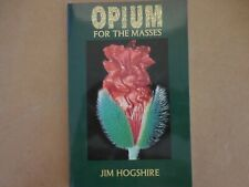Opium for the Masses : A Practical Guide to Growing Poppies and Making Opium...