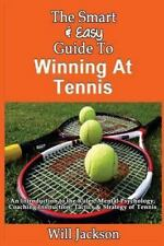The Smart and Easy Guide to Winning at Tennis: an Introduction to the Rules,...