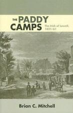 The Paddy Camps: The Irish of Lowell, 1821-61, Mitchell, Brian C., Good Book