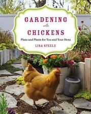 Gardening with Chickens : Plans and Plants for You and Your Hens by Lisa...