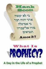 What Is Prophecy? : A Day in the Life of a Prophet by Hank Scott (2015,...