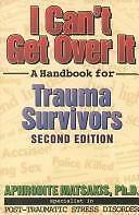 I Can't Get over It : A Handbook for Trauma Survivors by Aphrodite Matsakis