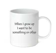 Coffee Cup Travel Mug 11 15 oz When I Grow Up I Want To Be Something Or Other