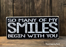 SO MANY OF MY SMILES BEGIN WITH YOU.. wood SIGN 3.5X8 inches, MADE IN USA