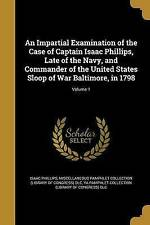 An Impartial Examination of the Case of Captain Isaac Phillips, Late of the Navy
