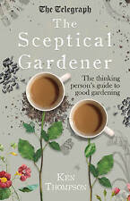 The Sceptical Gardener: The Thinking Person's Guide to Good Gardening by Ken...