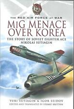 MiG Menace Over Korea: The Story of Soviet Fighter Ace Nikolai Sutiagin NEW