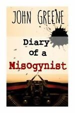 Diary of a Misogynist : Fiction or Non-Fiction: By Greene, John