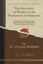 The Influence of Women in the Profession of Medicine : Address Given at the...
