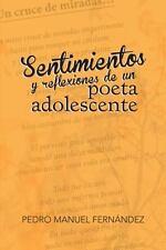 Sentimientos y Reflexiones de un Poeta Adolescente by Pedro Manuel Fern�ndez...