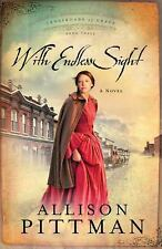 With Endless Sight by Allison K. Pittman (2008 Trade Paperback)