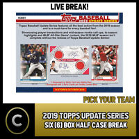 2019 TOPPS UPDATE SERIES BASEBALL 6 BOX HALF CASE BREAK #A595 - PICK YOUR TEAM