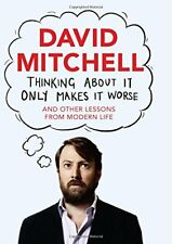 Thinking About It Only Makes It Worse: And Other Lessons from Modern Life By Da
