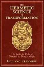 The Hermetic Science of Transformation The Initiatic Path of Natural and Divine