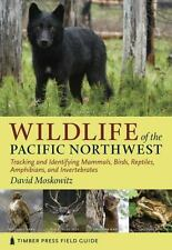 Wildlife of the Pacific Northwest: Tracking and Identifying Mammals, Birds, Rept