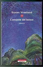 VREELAND SUSAN L'AMANTE DEL BOSCO NERI POZZA 2007 I° EDIZ. TASCABILI
