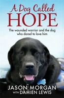 A Dog Called Hope: The wounded warrior and the dog who dared t ,.9781784297169