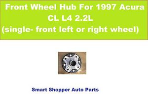 Front Wheel Hub For 1997 Acura CL L4 2.2L (single _ front left or right wheel)
