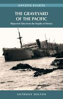 The Graveyard of the Pacific : Shipwreck Tales from the Depths of History