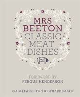 Mrs Beeton's Classic Meat Dishes by Isabella Beeton (Hardback)