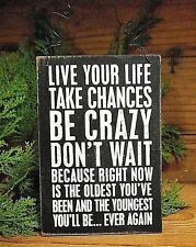 Live your Life, Take Chances, Don't Wait...the Youngest you will ever Be -- Sign