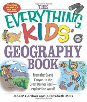 The Everything Kids Geography Book: From the Grand Canyon to the Great Barrier