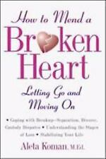 How to Mend a Broken Heart : Letting Go and Moving On