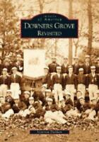Downers Grove Revisited [Images of America] [IL] [Arcadia Publishing]