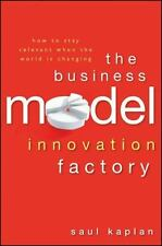 The Business Model Innovation Factory: How to Stay Relevant When The World is C