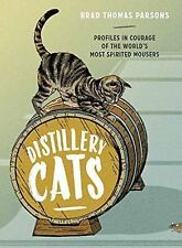 Distillery Cats: Profiles in Courage of the World's Most Spirited Mousers (Hardb