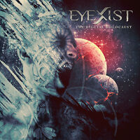 EYEXIST THE DIGITAL HOLOCAUST (CD2016) GET IT FROM THE BAND - GORELUST VOCALIST