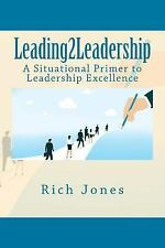 Leading2Leadership : A Situational Primer to Leadership Excellence by Richard...