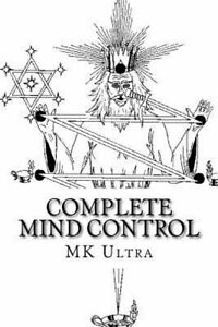 Complete Mind Control: Through the Rites of Sealing by Mk Ultra: New