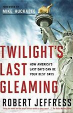 Twilight's Last Gleaming: How America's Last Days Can Be Your Best Days, Robert