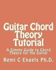 Guitar Chord Theory Tutorial : A Simple Guide to Chord Theory for the Guitar...