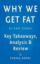 Why We Get Fat: And What to Do About It by Gary Taubes | Key Takeaways, Analysi