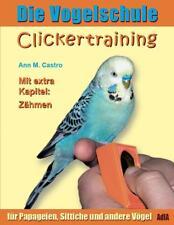 Die Vogelschule. Clickertraining für Papageien, Sittiche und andere Vögel von Ann Castro (2013, Taschenbuch)