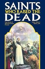 Saints Who Raise The Dead: True Stories Of 400 Resurrection Miracles: By Albe...