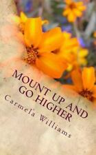 Mount up and Go Higher by Carmela Williams (2015, Paperback)
