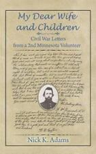 My Dear Wife and Children : Civil War Letters from a 2nd Minnesota Volunteer:...