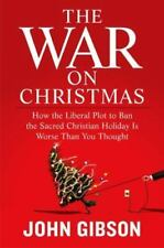 The War on Christmas : How the Liberal Plot to Ban the Sacred Christian Holiday