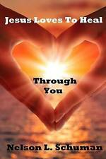 Jesus Loves Heal Through You My Personal Life Story Victor by Schuman Nelson L