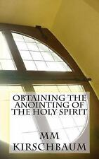 Obtaining the Anointing of the Holy Spirit by M. Kirschbaum (2015, Paperback,...