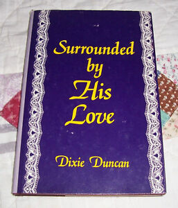 SIGNED 1987 DIXIE DUNCAN Surrounded by His Love Answered Prayers GOD'S LOVE 1st